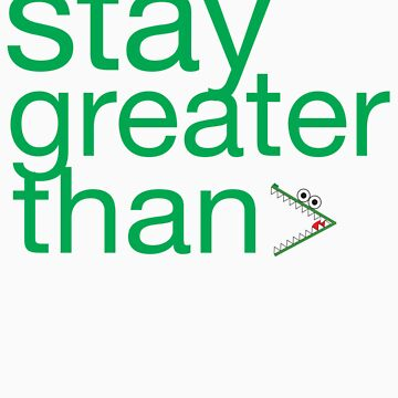Stay Greater Than Sticker by mikerodriguez
