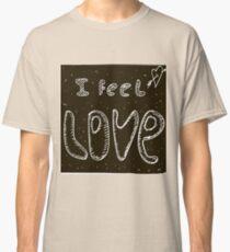 I feel love Classic T-Shirt
