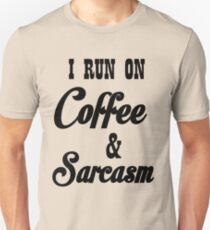 I RUN ON COFFEE AND SARCASM T-Shirt