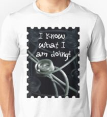 I Know What I Am Doing  T-Shirt