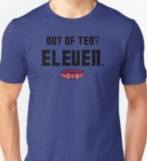 Out of Ten? ELEVEN.  Unisex T-Shirt