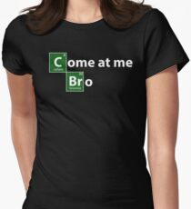 Breaking Bad come at me bro Womens Fitted T-Shirt