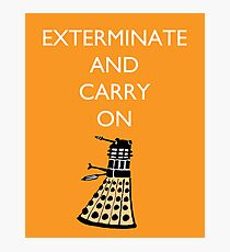Exterminate and Carry On - Orange Photographic Print