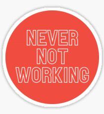 Never Not Working Sticker