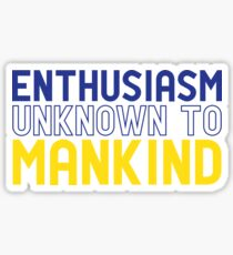 Enthusiasm Unknown to Mankind Sticker