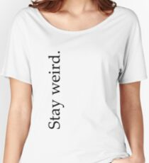 stay weird. Women's Relaxed Fit T-Shirt