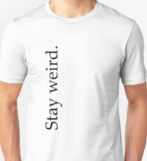 stay weird. T-Shirt