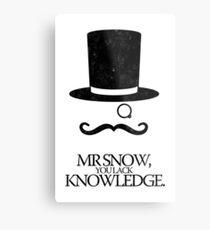 Mr Snow, You Lack Knowledge - Black on White Metal Print