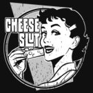 Cheese Slut by MomfiaTees