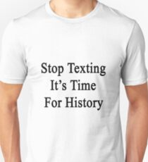 Stop Texting It's Time For History Unisex T-Shirt