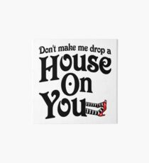 Don't Make Me Drop A House On You Wizard of Oz Art Board