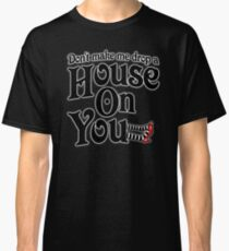 Don't Make Me Drop A House On You Wizard of Oz Classic T-Shirt