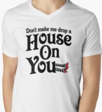 Don't Make Me Drop A House On You Wizard of Oz Men's V-Neck T-Shirt