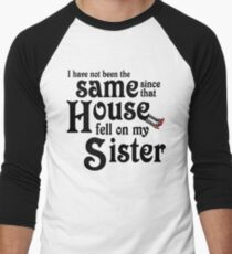 I Have Not Been The Same Since That House FellOn My Sister Wizard of Oz Men's Baseball ¾ T-Shirt