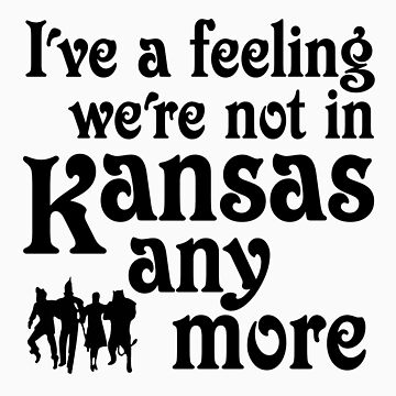 I've A Feeling We're Not In Kansas Any More - Wizard of Oz by gleekgirl