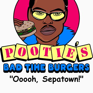 Pootie's Bad Time Burgers by BiggStankDogg