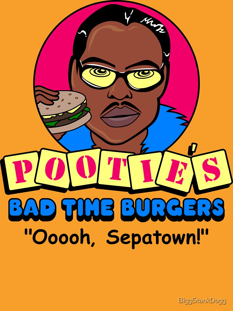 Pootie's Bad Time Burgers by BiggStankDogg
