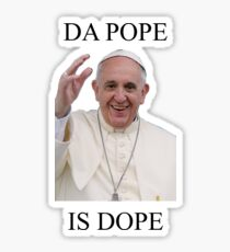DA POPE IS DOPE Sticker