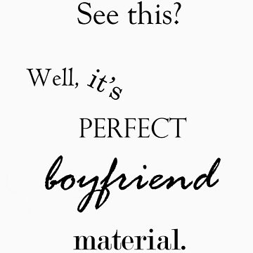Perfect Boyfriend Material by radiant-toe