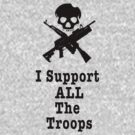 I support ALL the troops by Wellington Guzman