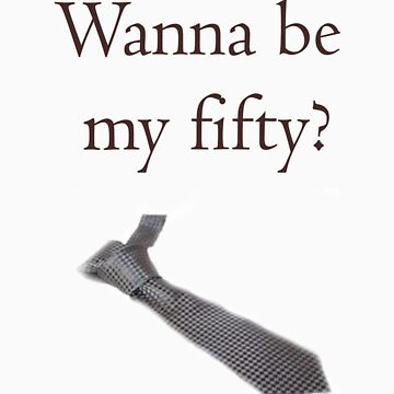 Wanna be my fifty? by lucyhryan
