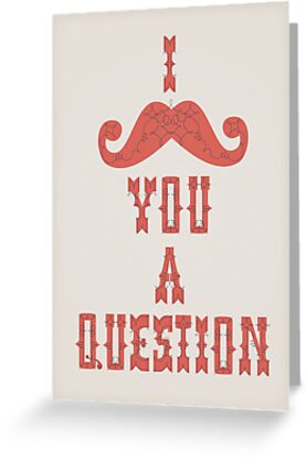 I Mustache You A Question by indurdesign