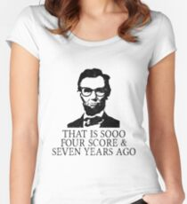 That is SOOO Four Score And Seven Years Ago Women's Fitted Scoop T-Shirt
