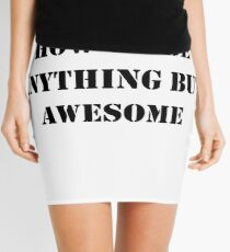 I Don't Know How To Be Anything But Awesome Mini Skirt