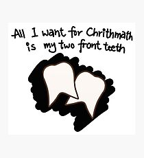 All I want for Christmas is my two front teeth Photographic Print