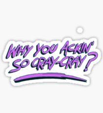 Why you ackin' so cray-cray? Sticker