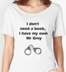 I don't need Mr grey Women's Relaxed Fit T-Shirt