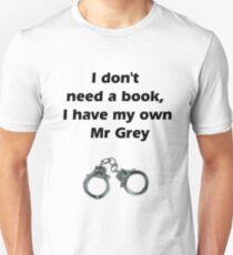 I don't need Mr grey Unisex T-Shirt
