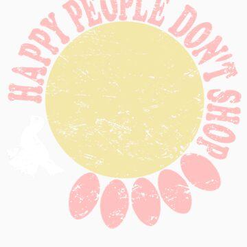 Happy People Don't Shop by mrproperganda