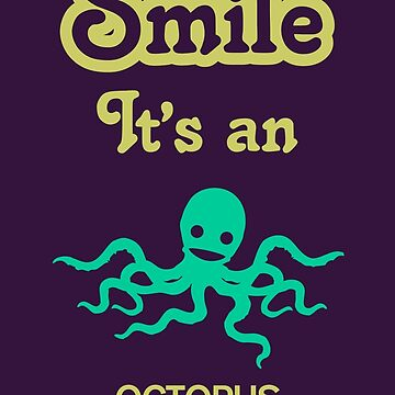 Smile it's an OCTOPUS by SmileitsaShirt
