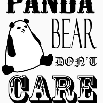 Panda Bear Don't Care by AngryPeople