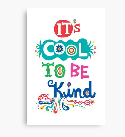 It's Cool To Be Kind - poster Canvas Print