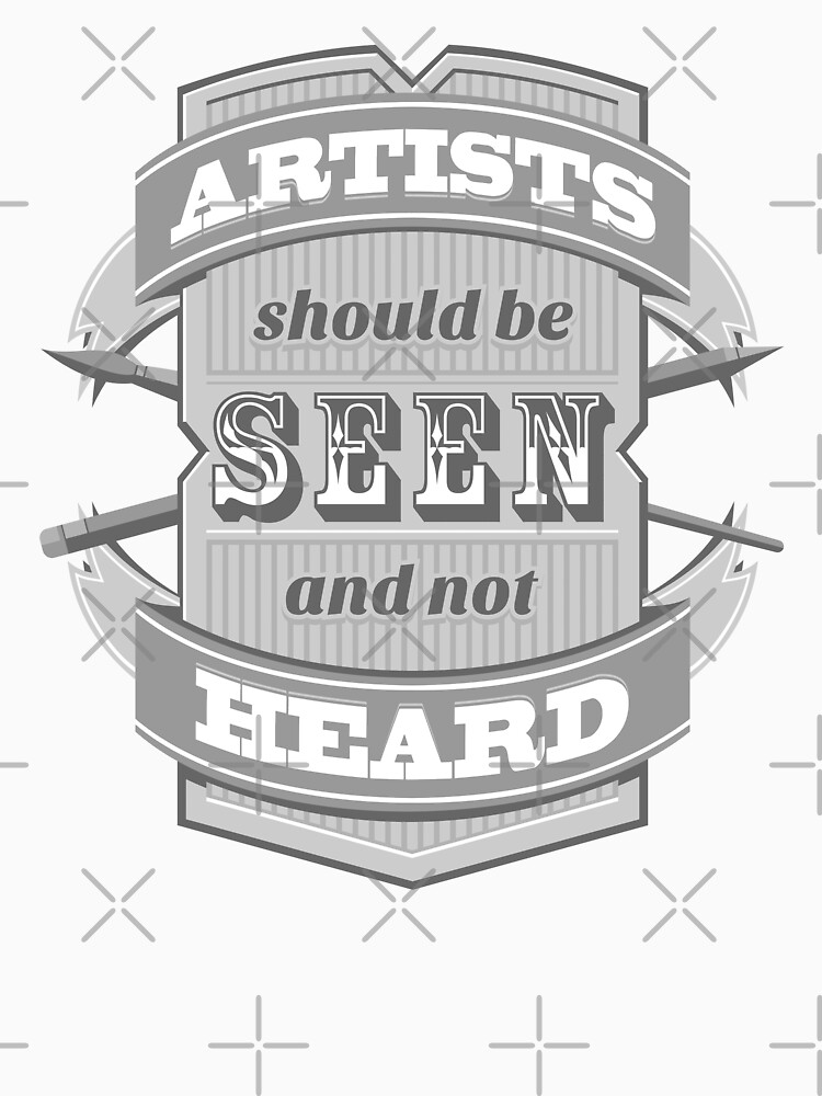 Artists Should Be Seen and Not Heard by 6amCrisis