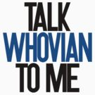 Talk Whovian To Me by ABRAHAMSAPI3N