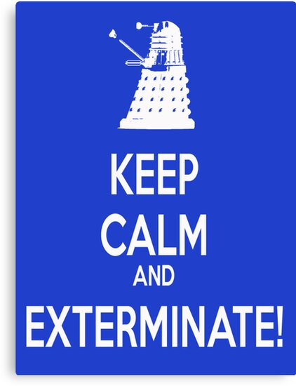 Keep Calm and Exterminate! by Gal Lo Leggio