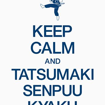 Keep Calm and Tatsumaki Senpuu Kyaku by maiconmcn