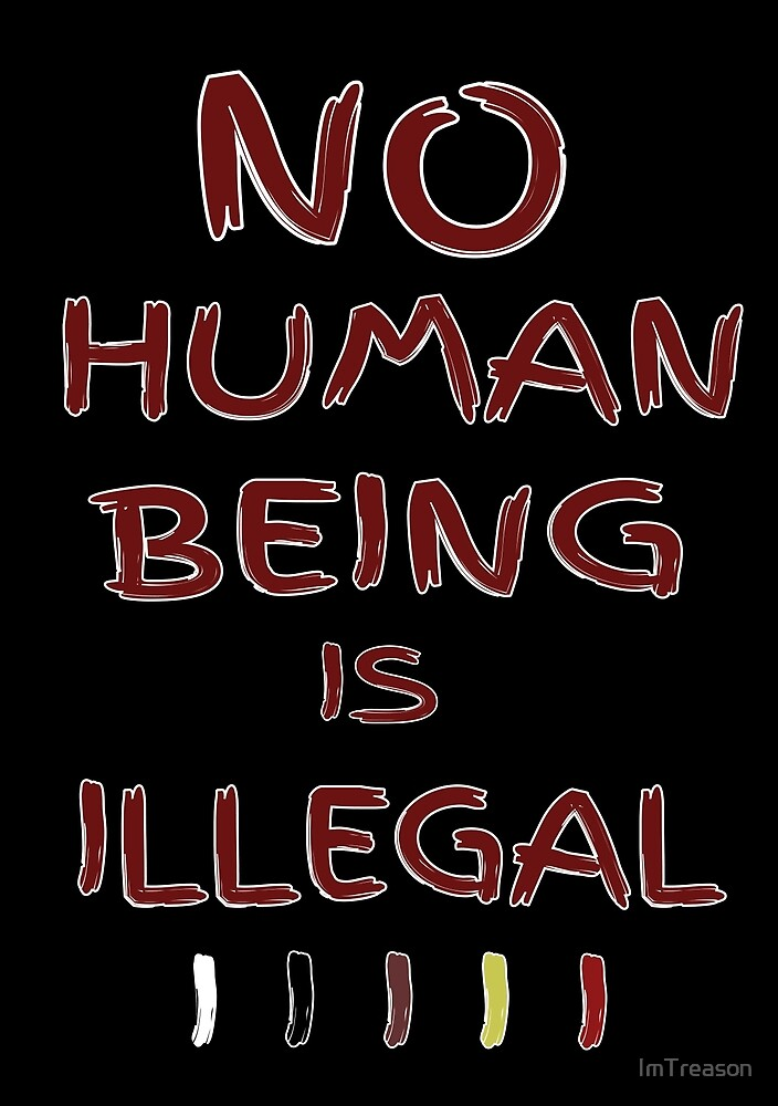 No Human Being is Illegal(Black)  by ImTreason