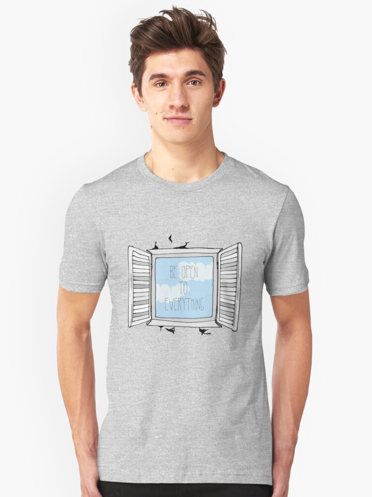 be open to everything grey Unisex T-Shirt Front