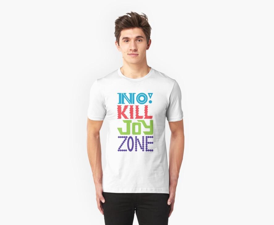 No KILL JOY zone by Andi Bird