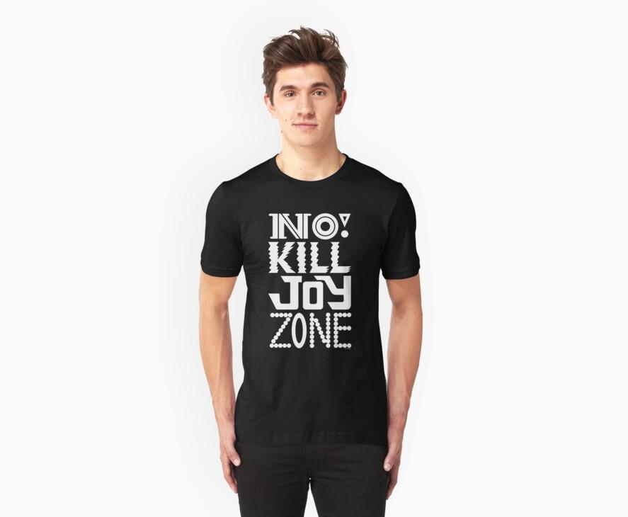 No KILL JOY zone on black by Andi Bird