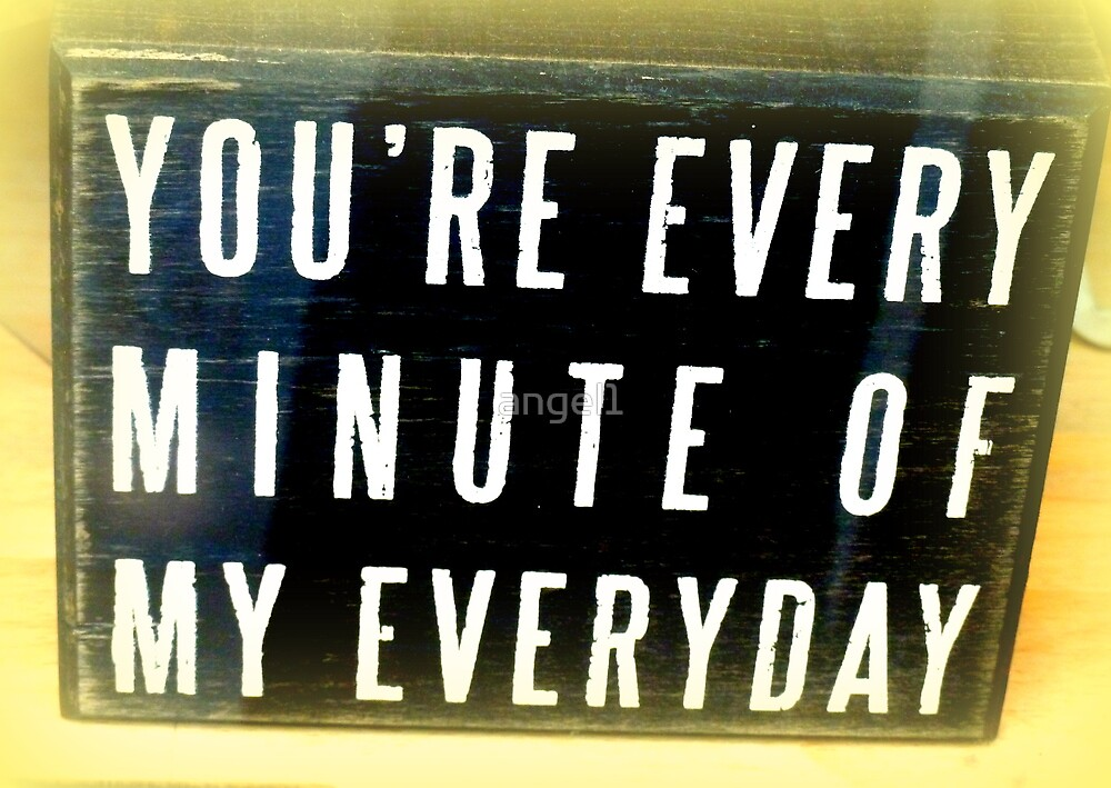 You're every minute of my every day by ©The Creative  Minds