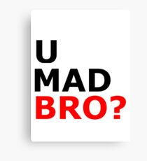 U mad bro? T-shirt Canvas Print