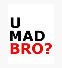 U mad bro? T-shirt Photographic Print