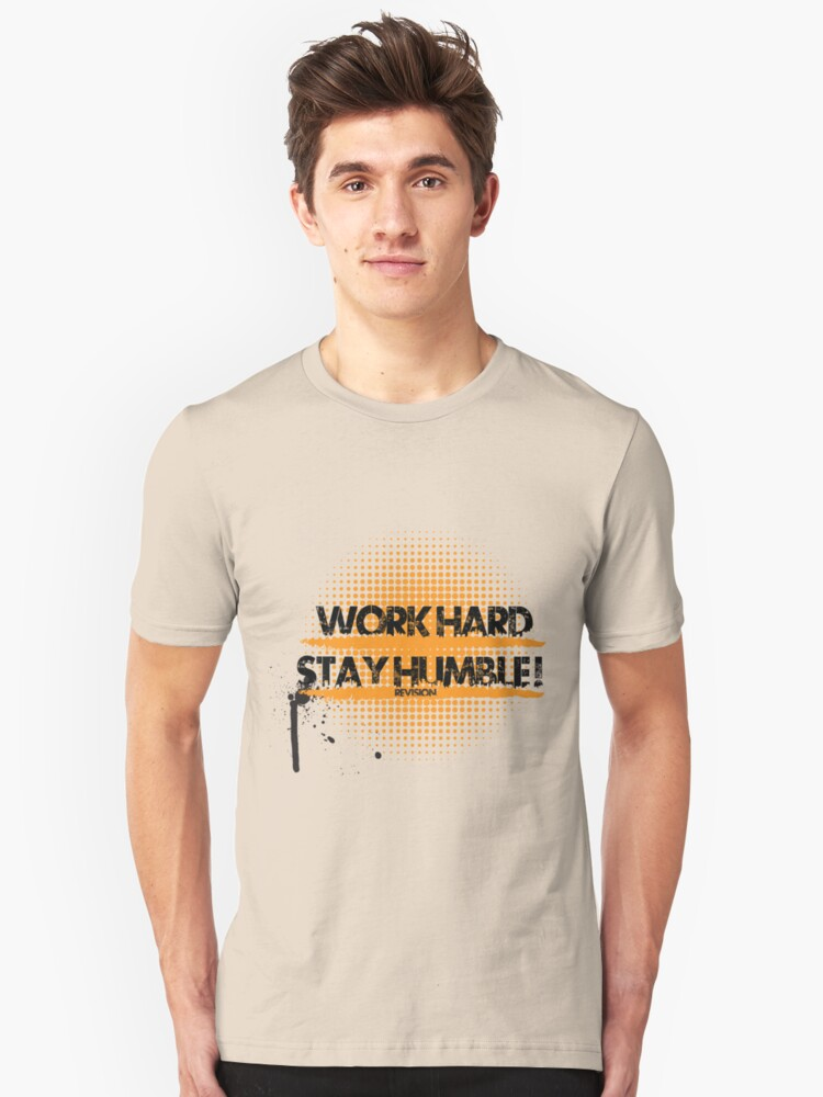 Work Hard Stay Humble! :D Unisex T-Shirt Front