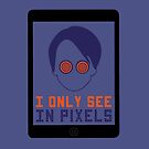 I Only See In Pixels by EverySongEnds
