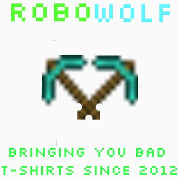 RoboWolf- Bringing you bad t-shirts since 2012 by RoboWolf